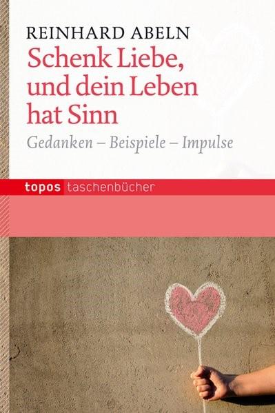 Schenk Liebe, und dein Leben hat Sinn | Abeln, 2013 | Buch (Cover)