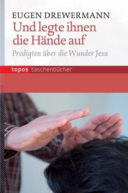 Abbildung von Drewermann   Und legte ihnen die Hände auf   2013   Meditationen über die Wunder J...