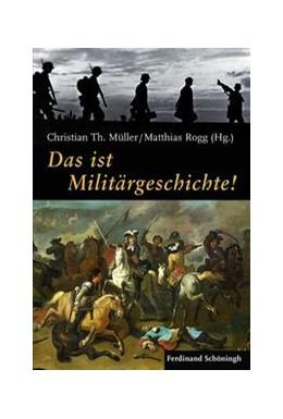 Abbildung von Müller / Rogg | Das ist Militärgeschichte! | 1. Aufl. 2013 | 2013 | Probleme - Projekte - Perspekt...
