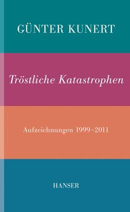 Abbildung von Witt / Kunert | Tröstliche Katastrophen | 2013 | Aufzeichnungen 1999-2011