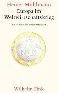 Europa im Weltwirtschaftskrieg | Mühlmann | 1. Aufl. 2013, 2013 | Buch (Cover)