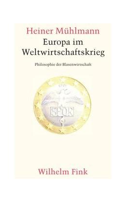 Abbildung von Mühlmann | Europa im Weltwirtschaftskrieg | 1. Aufl. 2013 | 2013 | Philosophie der Blasenwirtscha...