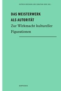 Das Meisterwerk als Autorität | Boschung / Dohe | 1. Aufl. 2013, 2013 | Buch (Cover)