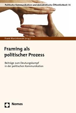Abbildung von Marcinkowski | Framing als politischer Prozess | 2014 | Beiträge zum Deutungskampf in ... | 6