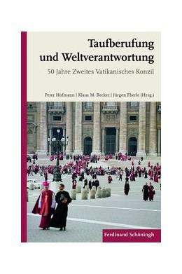 Abbildung von Hofmann / Eberle / Becker | Taufberufung und Weltverantwortung | 2013 | 2013 | 50 Jahre Zweites Vatikanisches...