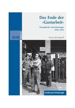 Abbildung von Berlinghoff | Das Ende der ›Gastarbeit‹ | 1. Auflage | 2013 | 27 | beck-shop.de
