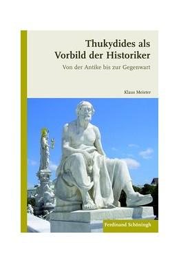 Abbildung von Meister | Thukydides als Vorbild der Historiker | 2013 | 2013 | Von der Antike bis zur Gegenwa...