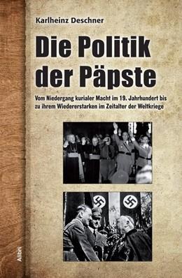 Abbildung von Deschner | Die Politik der Päpste | 1. Auflage | 2013 | beck-shop.de