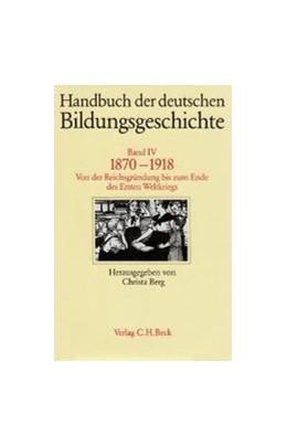 Abbildung von Berg, Christa   Handbuch der deutschen Bildungsgeschichte, Band IV: 1870-1918   1. Auflage   1991   beck-shop.de