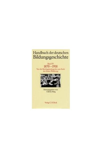 Cover: , Handbuch der deutschen Bildungsgeschichte: 1870-1918