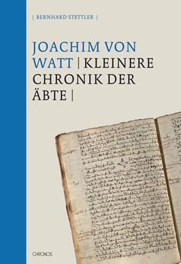 Abbildung von Watt / Stettler | Die Kleinere Chronik der Äbte | 1. Auflage | 2013 | beck-shop.de