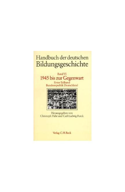 Cover: , Handbuch der deutschen Bildungsgeschichte: 1945 bis zur Gegenwart. Bundesrepublik Deutschland