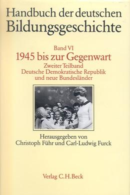 Abbildung von Führ, Christoph / Furck, Carl-Ludwig | Handbuch der deutschen Bildungsgeschichte, Band 6/2: 1945 bis zur Gegenwart. Deutsche Demokratische Republik und neue Bundesländer | 1998