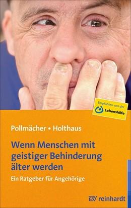 Abbildung von Pollmächer / Holthaus | Wenn Menschen mit geistiger Behinderung älter werden | 2013 | Ein Ratgeber für Angehörige