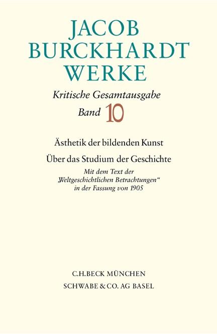 Cover: Jacob Burckhardt, Jacob Burckhardt Werke, Band 10: Ästhetik der bildenden Kunst - Über das Studium der Geschichte