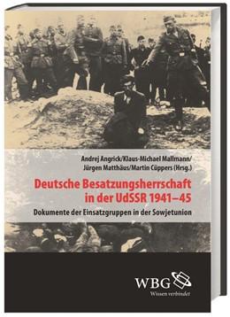 Abbildung von Matthäus / Cüppers / Mallmann / Angrick   Deutsche Besatzungsherrschaft in der UdSSR 1941–45   2013   Dokumente der Einsatzgruppen i...   23