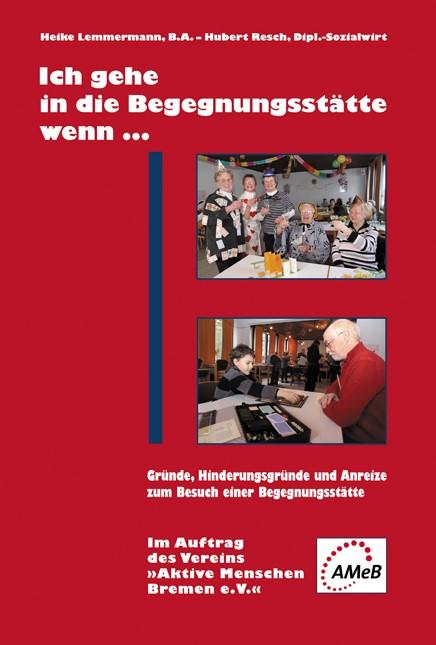 Ich gehe in die Begegnungsstätte, wenn... | / Lemmermann / Resch, 2011 | Buch (Cover)