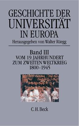Abbildung von Rüegg, Walter | Geschichte der Universität in Europa, Band 3: Vom 19. Jahrhundert zum Zweiten Weltkrieg (1800-1945) | 1. Auflage | 2004 | beck-shop.de