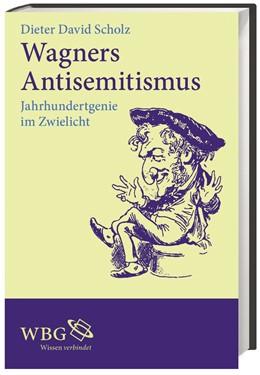 Abbildung von Scholz | Wagners Antisemitismus | 2013 | Jahrhundertgenie im Zwielicht