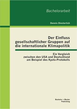 Abbildung von Diestertich | Der Einfluss gesellschaftlicher Gruppen auf die internationale Klimapolitik: Ein Vergleich zwischen den USA und Deutschland am Beispiel des Kyoto-Protokolls | 1. Auflage | 2013 | beck-shop.de