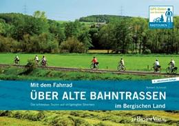 Abbildung von Schmidt | Mit dem Fahrrad über alte Bahntrassen im Bergischen Land | 2013 | Die 12 schönsten Touren auf st...