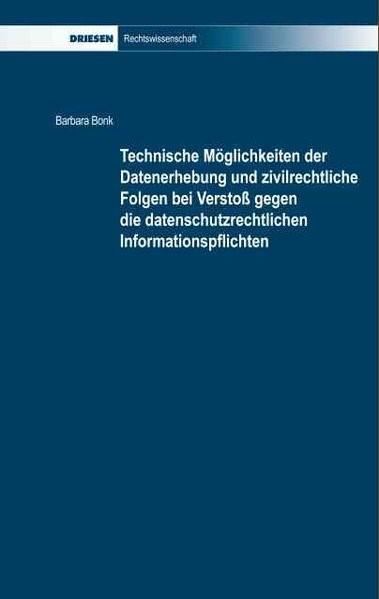 Abbildung von Bonk   Technische Möglichkeiten der Datenerhebung und zivilrechtliche Folgen bei Verstoß gegen die datenschutzrechtlichen Informationspflichten   1. Auflage   2012