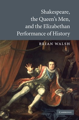 Abbildung von Walsh | Shakespeare, the Queen's Men, and the Elizabethan Performance of History | 2009