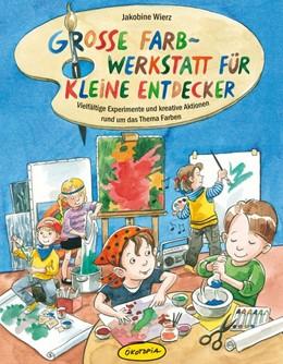 Abbildung von Wierz   Große Farb-Werkstatt für kleine Entdecker   2013   Vielfältige Experimente und kr...