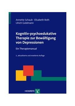 Abbildung von Schaub / Roth / Goldmann | Kognitiv-psychoedukative Therapie zur Bewältigung von Depressionen | 2013 | Ein Therapiemanual
