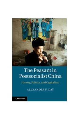 Abbildung von Day | The Peasant in Postsocialist China | 2013 | History, Politics, and Capital...
