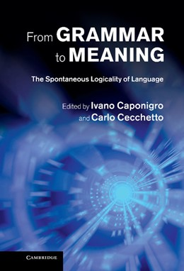 Abbildung von Caponigro / Cecchetto | From Grammar to Meaning | 2013 | The Spontaneous Logicality of ...