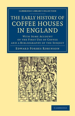 Abbildung von Robinson   The Early History of Coffee Houses in England   2013   With Some Account of the First...