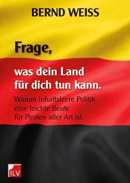 Abbildung von Weiß | FRAGE, WAS DEIN LAND FÜR DICH TUN KANN. | 1. Auflage | 2013 | beck-shop.de