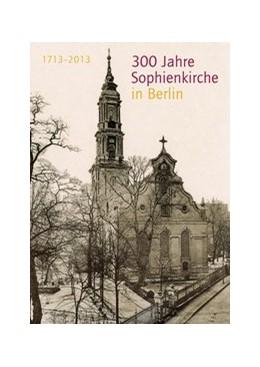 Abbildung von 300 Jahre Sophienkirche in Berlin | 2013 | 1713-2013