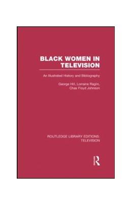 Abbildung von Hill / Raglin / Johnson | Black Women in Television | 2013 | An Illustrated History and Bib...