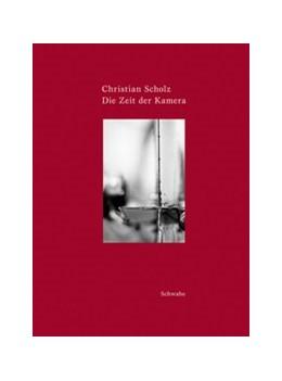 Abbildung von Scholz | Christian Scholz - Die Zeit der Kamera | 2013