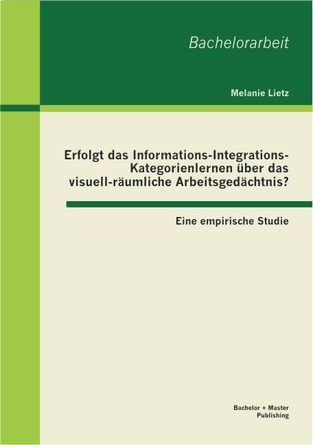 Abbildung von Lietz | Erfolgt das Informations-Integrations-Kategorienlernen über das visuell-räumliche Arbeitsgedächtnis? Eine empirische Studie | 2013