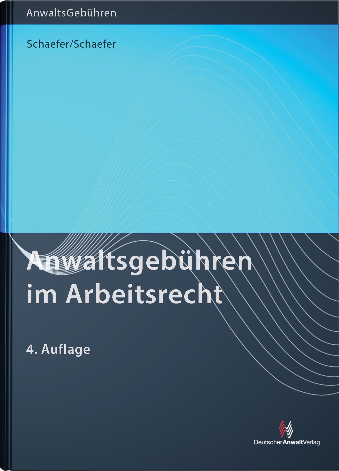 Anwaltsgebühren im Arbeitsrecht | Schaefer / Schaefer | 4. Auflage, 2014 | Buch (Cover)