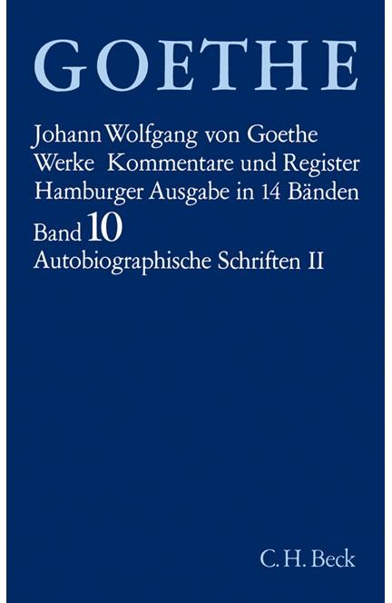 Cover: Johann Wolfgang von Goethe, Goethe Werke - Hamburger Ausgabe, Band 10: Autobiographische Schriften II