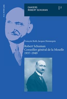 Abbildung von Hennequin / Roth | Robert Schuman – Conseiller général de la Moselle – 1937-1949 | 2013 | 2