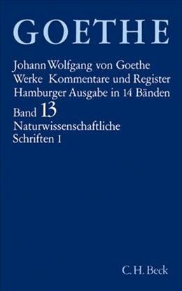 Abbildung von Goethe, Johann Wolfgang von | Goethe Werke - Hamburger Ausgabe, Band 13: Naturwissenschaftliche Schriften I | 14. Auflage | 2012 | Allgemeine Naturwissenschaft -...