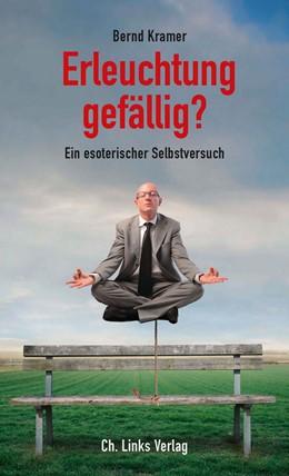Abbildung von Kramer | Erleuchtung gefällig? | 1. Auflage 2013 | 2013 | Ein esoterischer Selbstversuch