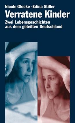 Abbildung von Glocke / Stiller | Verratene Kinder | 2010 | Zwei Lebensgeschichten aus dem...