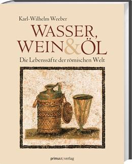 Abbildung von Weeber | Wasser, Wein und Öl | 1. Auflage | 2013 | beck-shop.de
