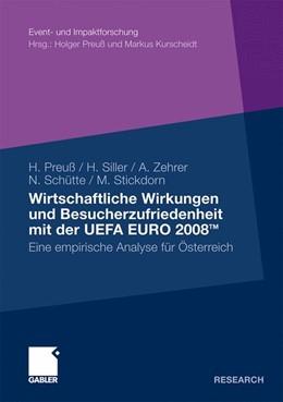 Abbildung von Preuß / Siller / Schütte | Wirtschaftliche Wirkungen und Besucherzufriedenheit mit der UEFA EURO 2008TM | Mit einem Geleitwort von Heinz Palme und Martin Schnitzer | 2010 | Eine empirische Analyse für Ös...