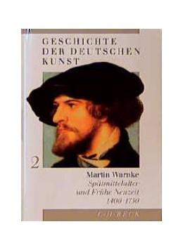 Abbildung von Warnke, Martin | Geschichte der deutschen Kunst Bd. 2: Spätmittelalter und Frühe Neuzeit 1400-1750 | 1999