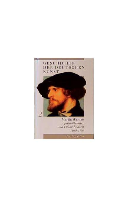 Cover: Martin Warnke, Geschichte der deutschen Kunst  Bd. 2: Spätmittelalter und Frühe Neuzeit 1400-1750