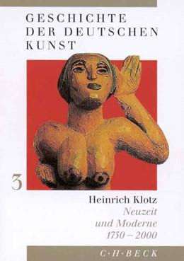 Abbildung von Klotz, Heinrich | Geschichte der deutschen Kunst Bd. 3: Neuzeit und Moderne 1750-2000 | 1. Auflage | 2000 | beck-shop.de
