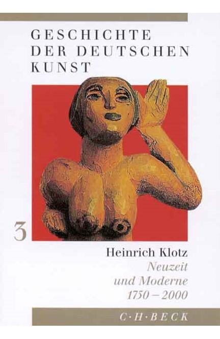 Cover: Heinrich Klotz, Geschichte der deutschen Kunst  Bd. 3: Neuzeit und Moderne 1750-2000