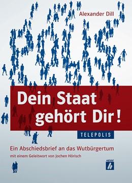 Abbildung von Dill | Dein Staat gehört Dir! | 2013 | Ein Abschiedsbrief an das Wutb...